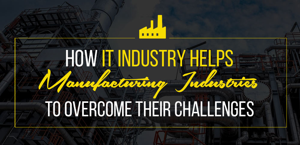 How IT industry helps Manufacturing Industries